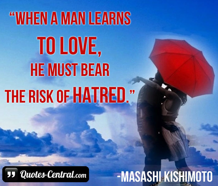 The Love of a Man When He Learns to Bear Risk Must Hatred