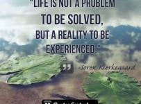 life-is-not-a-problem-to-be-solved-but-a-reality