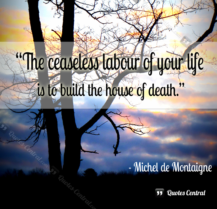 the_ceaseless_labour_of_your_life_is