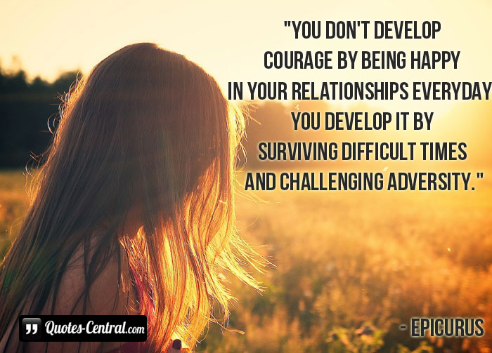 you-dont-develop-courage-by-being-happy