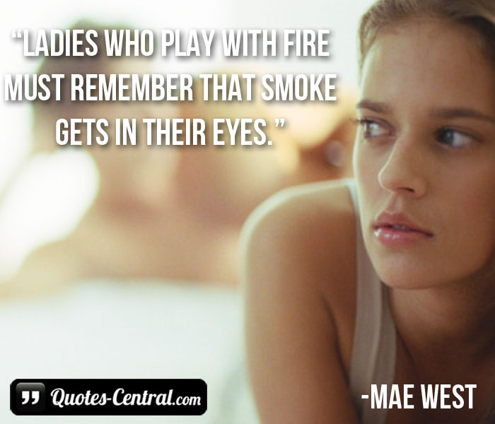 ladies-who-play-with-fire-must-remember