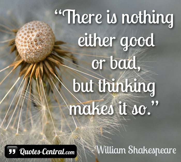 there-is-nothing-either-good-or-bad