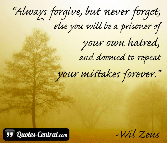 always-forgive-but-never-forget-else-you