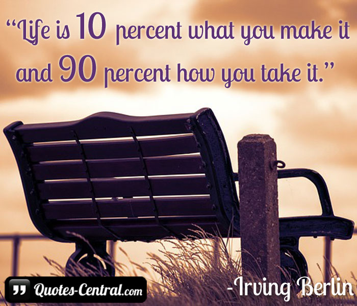 life-is-10-percent-what-you-make-it