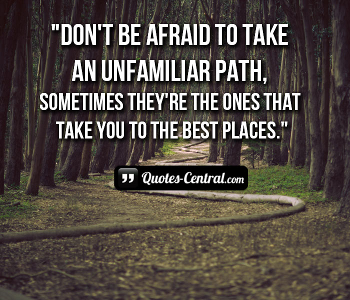dont-be-afraid-to-take-an-unfamiliar-path