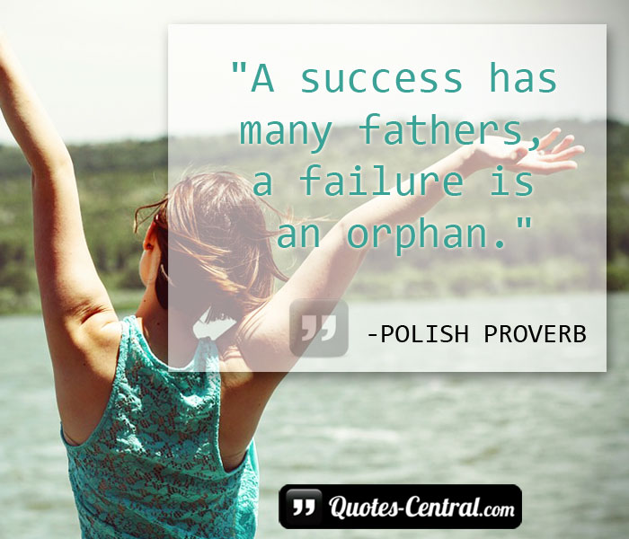 a-success-has-many-fathers-a-failure