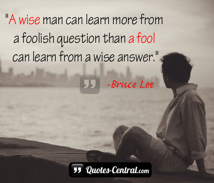a-wise-man-can-learn-more-from-a-foolish-question