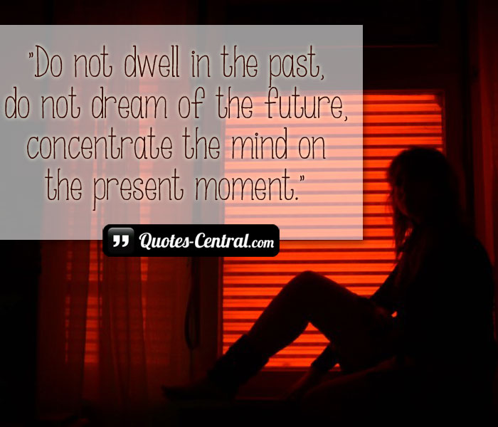 do-not-dwell-in-the-past-do-not-dream