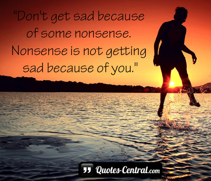 dont-get-sad-becouse-of-some-nonsense