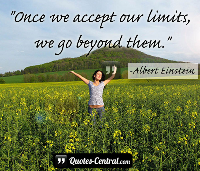 once-we-acept-our-limits-we-go-beyond-them