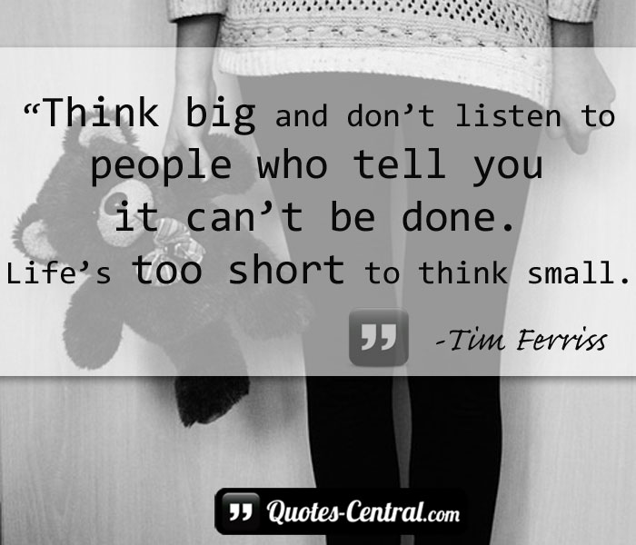 think-big-and-dont-listen-to-people-who-tell-ypu-it-cant-be-done
