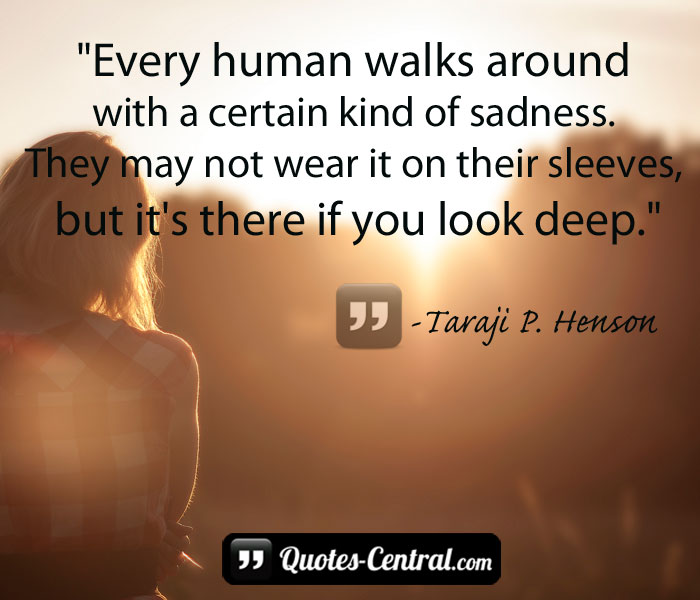 every-human-walks-around-with-a-certain-kind-of-sadness