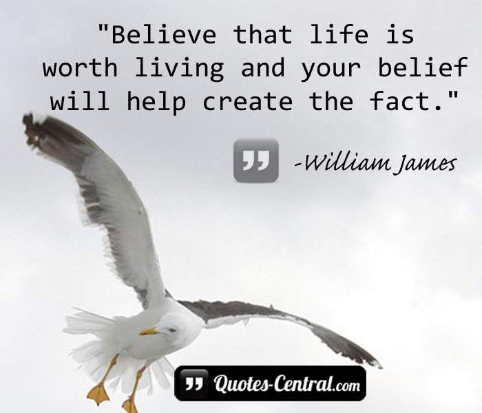 believe-that-life-is-worth-living-and-your-belief-will