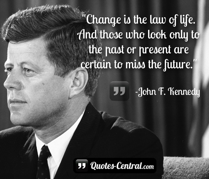 change-is-the-law-of-life-and-those-who-look